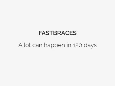 Fastbraces - a lot can happen in 120 days